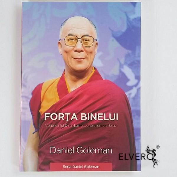 Forța binelui - Viziunea lui Dalai Lama pentru lumea de astăzi, autor Daniel Goleman